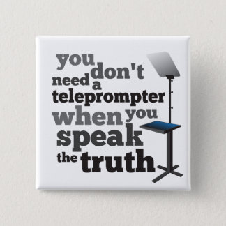 Speak the Truth and you Don't Need a Teleprompter Pinback Button