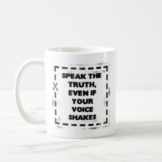 Speak the Truth, Even if Your Voice Shakes Coffee Mug