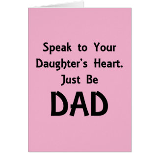 Speak to Your Daughter's Heart. Just Be DAD Card