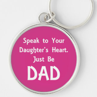 Speak to Your Daughter's Heart. Just Be DAD Keychain