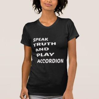Speak Truth and play accordion. T-Shirt