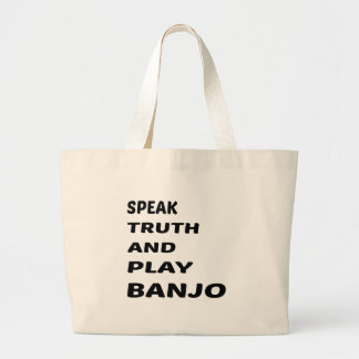 Speak Truth and play Banjo. Large Tote Bag