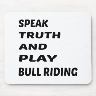 Speak Truth and play Bull Riding. Mouse Pad