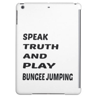 Speak Truth and play Bungee Jumping.