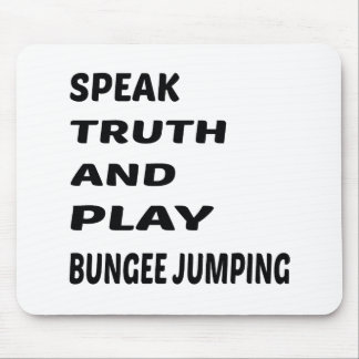 Speak Truth and play Bungee Jumping. Mouse Pad