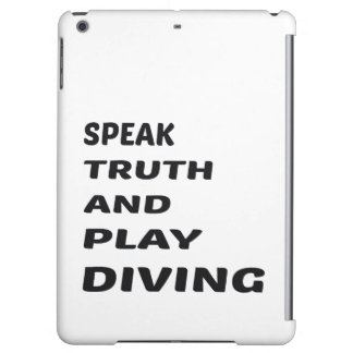 Speak Truth and play Diving.