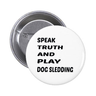 Speak Truth and play Dogs Sledding. Pinback Button