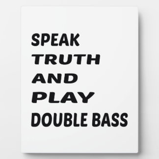 Speak Truth and play Double Bass Plaque