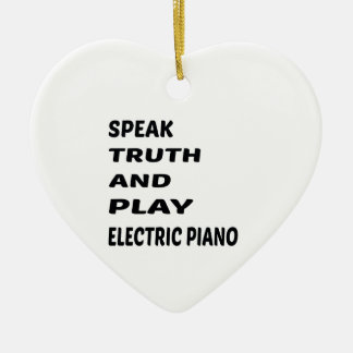 Speak Truth and play electric piano Ceramic Ornament