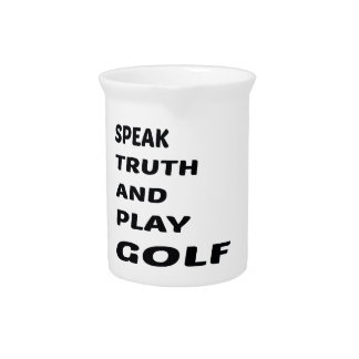 Speak Truth and play Golf. Pitcher