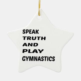 Speak Truth and play Gymnastics. Ceramic Ornament
