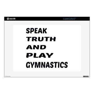 Speak Truth and play Gymnastics. Skins For Laptops