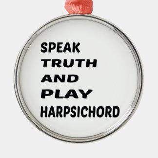 Speak Truth and play Harpsichord Metal Ornament