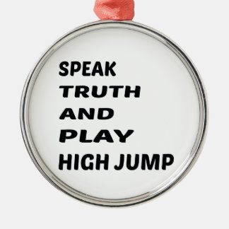 Speak Truth and play High Jump. Metal Ornament