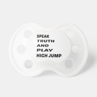 Speak Truth and play High Jump. Pacifier