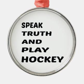 Speak Truth and play Hockey. Metal Ornament