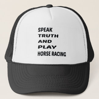 Speak Truth and play Horse Racing. Trucker Hat