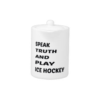 Speak Truth and play Ice Hockey. Teapot