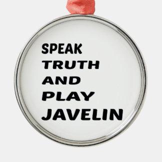 Speak Truth and play Javelin Metal Ornament