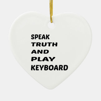 Speak Truth and play Keyboard Ceramic Ornament