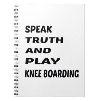 Speak Truth and play Knee Boarding. Notebook