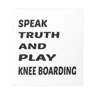 Speak Truth and play Knee Boarding. Notepad