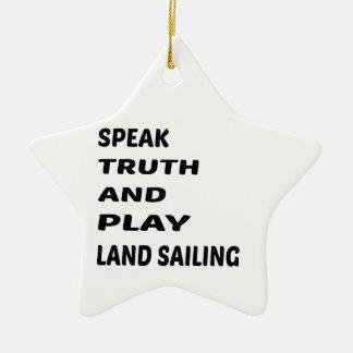 Speak Truth and play Land sailing. Ceramic Ornament