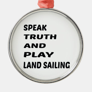 Speak Truth and play Land sailing. Metal Ornament