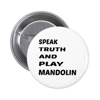 Speak Truth and play mandolin Pinback Button