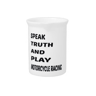 Speak Truth and play Motorcycle Racing. Drink Pitchers