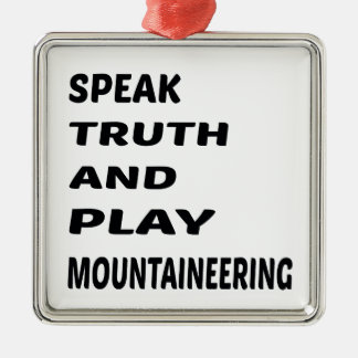 Speak Truth and play Mountaineering. Metal Ornament