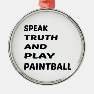 Speak Truth and play Paint ball Metal Ornament