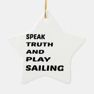 Speak Truth and play Sailing. Ceramic Ornament