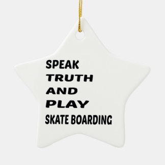 Speak Truth and play Skate Boarding. Ceramic Ornament