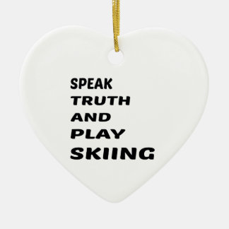 Speak Truth and play Skiing. Ceramic Ornament