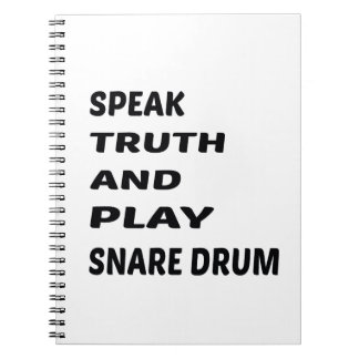 Speak Truth and play Snare Drum. Notebook