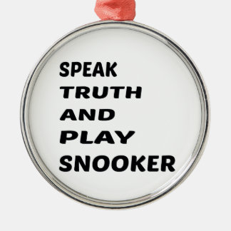 Speak Truth and play Snooker. Metal Ornament