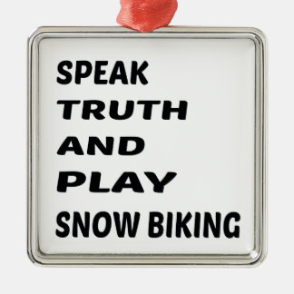 Speak Truth and play Snow Biking. Metal Ornament