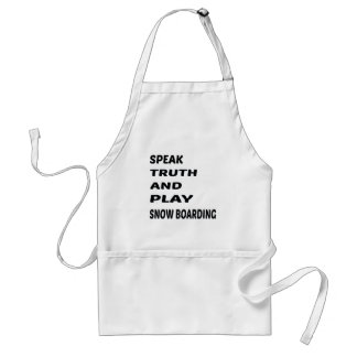 Speak Truth and play Snow Boarding. Adult Apron