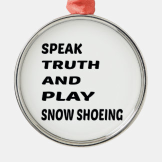 Speak Truth and play Snow Shoeing. Metal Ornament