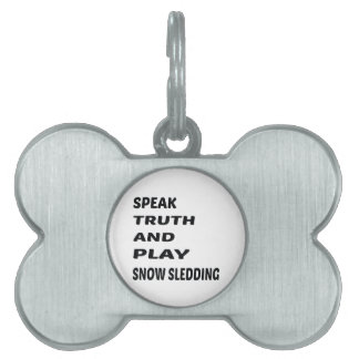 Speak Truth and play Snow Sledding. Pet Tag