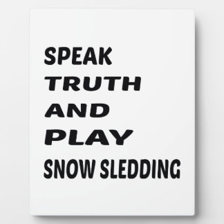 Speak Truth and play Snow Sledding. Plaque