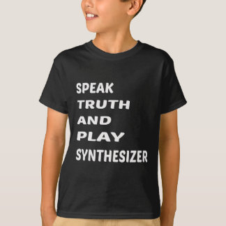 Speak Truth and play Synthesizer T-Shirt