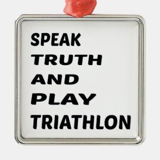 Speak Truth and play Triathlon. Metal Ornament