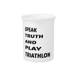 Speak Truth and play Triathlon. Pitcher