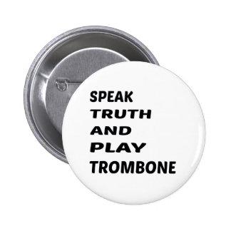 Speak Truth and play Trombone Pinback Button