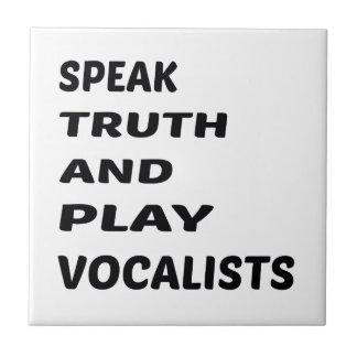 Speak Truth and play Vocalists Ceramic Tile