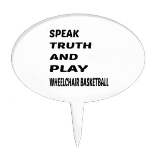Speak Truth and play Wheelchair basketball. Cake Topper