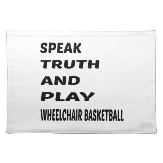 Speak Truth and play Wheelchair basketball. Cloth Placemat