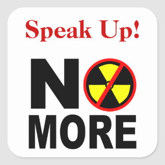 Speak Up No More Anti-Nuclear Slogan Square Sticker